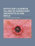Notice Sur L'Album de Villard de Honnecourt Architecte Du Xiiie Siecle [FRE]