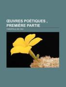 Uvres Poetiques, Premiere Partie [FRE]