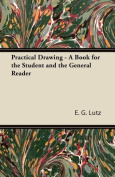 Practical Drawing - A Book for the Student and the General Reader
