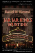 Jar Jar Binks Must Die... and Other Observations about Science Fiction Movies