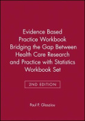 Evidence-Based Practice Workbook [With Statistics Workbook for Evidence-Based Health Care]