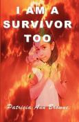 I Am a Survivor, Too