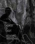 Apichatpong Weerasethakul - for Tomorrow for Tonight