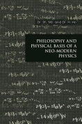 Philosophy and Physical Basis of a Neo-Modern Physics