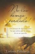 No los Hemos Perdido! = We Have Not Lost! [Spanish]
