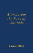 Atoms from the Suns of Solitude