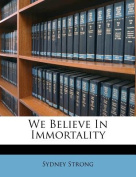 We Believe in Immortality