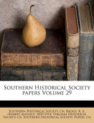 Southern Historical Society Papers Volume 29