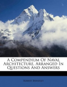 A Compendium of Naval Architecture, Arranged in Questions and Answers