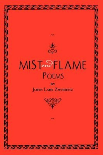Mist and Flame by John Lars Zwerenz.