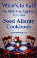 What's to Eat The Milk-Free, Egg-Free, Nut-Free Food Allergy Cookbook