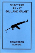 Select Fire AK-47 Gilil and Valmet Conversion Manual