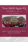 Texas A&m Aggies IQ  : The Ultimate Test of True Fandom