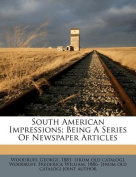 South American Impressions; Being a Series of Newspaper Articles
