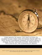 """Lord Minto in India; Life and Letters of Gilbert Elliot, First Earl of Minto from 1807 to 1814, While Governor-General of India, Being a Sequel to His """"Life and Letters"""" Published in 1874. Edited by the Countess of Minto"""