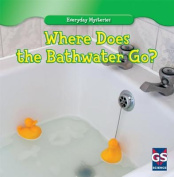 Where Does the Bathwater Go? (Everyday Mysteries