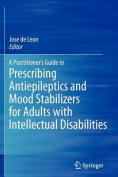A Practitioner's Guide to Prescribing Antiepileptics and Mood Stabilizers for Adults with Intellectual Disabilities