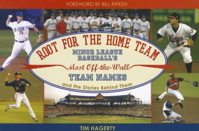 Root for the Home Team: Minor League Baseball's Most Off-The-Wall Team Names and the Stories Behind Them