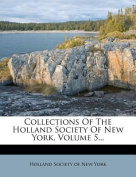 Collections of the Holland Society of New York, Volume 5...