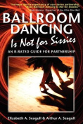 Ballroom Dancing Is Not for Sissies