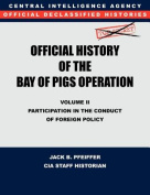 CIA Official History of the Bay of Pigs Invasion, Volume II