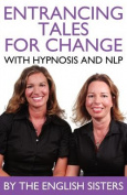En-Trancing Tales for Change with Nlp and Hypnosis by the English Sisters