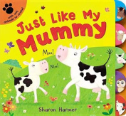 Just Like My Mummy [Board book]
