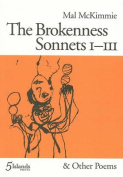 The Brokenness Sonnets 1-111 and Other Poems