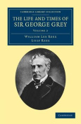 The Life and Times of Sir George Grey, K.C.B.  Volume 2