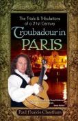 The Trials & Tribulations of a 21st Century Troubadour in Paris