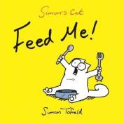 Feed Me!: A Simon's Cat Book