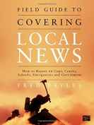 Field Guide to Covering Local News