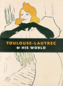 Toulouse Lautrec and His World
