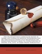 Der Heldenm Thige Christliche Kayser in Seiner Lezt-Gepr Gten M Ntze Entworffen Und Bey Dreyt Giger Hoher Leich-Beg Ngnu Des ... R Mischen Kaysers Caroli VII. Chur-F Rstens in Bayern, [Et]c. [Et]c. in Einer Predig Vorgestellt...