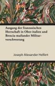 Ausgang Der Franzosischen Herrschaft in Ober-Italien Und Brescia-Mailander Militar-Verschworung [GER]