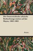 Die Oesterreichische Arktische Beobachtungs-Station Auf Jan Mayen, 1882-1883 [GER]