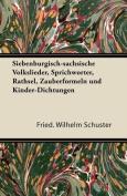 Siebenburgisch-Sachsische Volkslieder, Sprichworter, Rathsel, Zauberformeln Und Kinder-Dichtungen [GER]