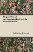 Steiger's Deutsch-Amerikanisches Kochbuch Fu Kleinere Familien [GER]