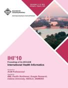 Ihi 10 Proceedings of the 2010 ACM International Health Informatics