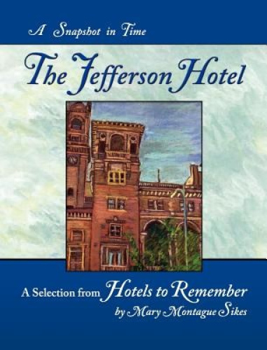 The Jefferson Hotel: A Snapshot in Time by Mary Montague Sikes.