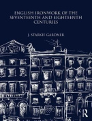 English Ironwork of the Seventeenth and Eighteenth Centuries