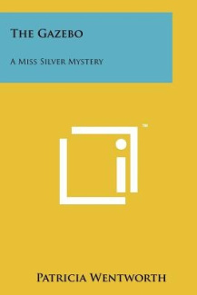 The Gazebo: A Miss Silver Mystery