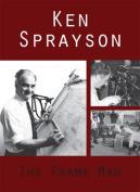 Ken Sprayson: The Frame Man