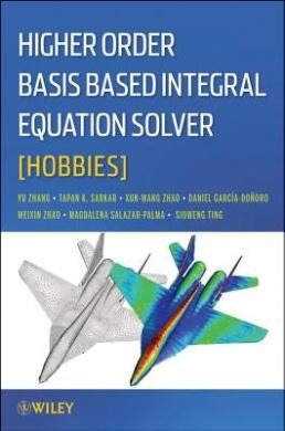 Higher Order Basis Based Integral Equation Solver by T. K. Sarkar PDF Download
