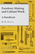 Furniture Making and Cabinet Work - A Handbook