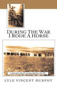 During the War I Rode a Horse