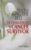 After You Ring the Bell... 10 Challenges for the Cancer Survivor
