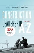 Construction Leadership from A to Z