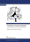 Translation as Systemic Interaction. A New Perspective and a New Methodology