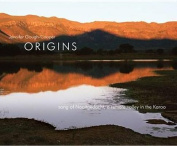 Origins - Song of Nooitgedacht a Remote Valley in the Karoo